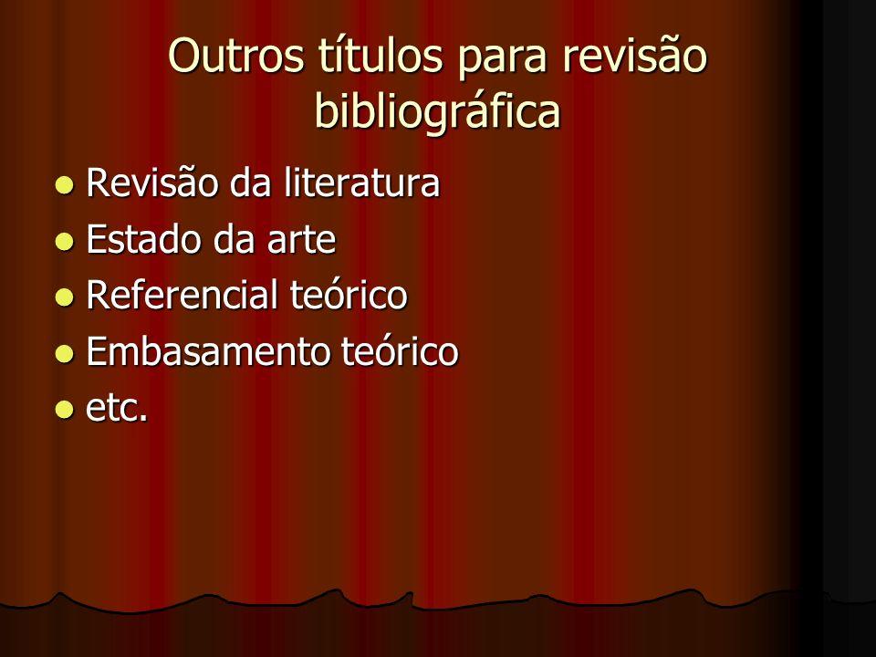Outros títulos para revisão bibliográfica Revisão da literatura Revisão da literatura Estado da arte Estado da arte Referencial teórico Referencial te