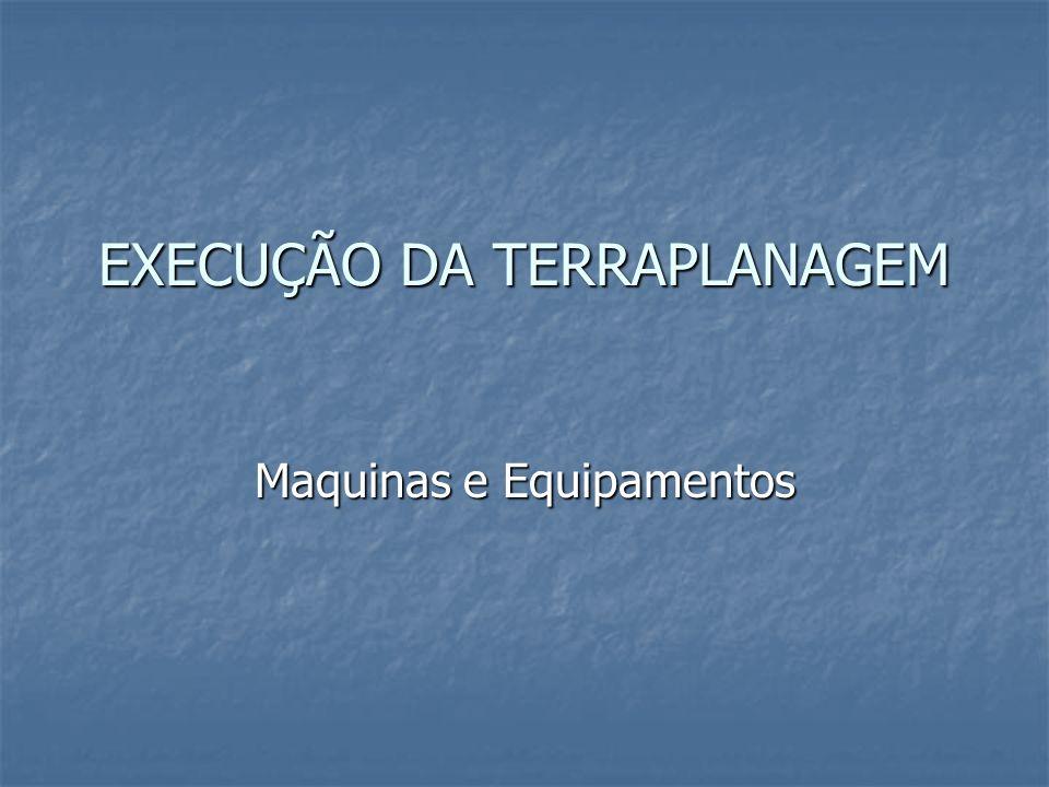 EXECUÇÃO DA TERRAPLANAGEM Maquinas e Equipamentos