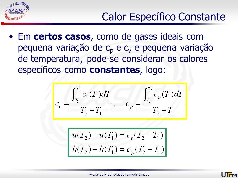 Avaliando Propriedades Termodinâmicas Calor Específico Constante Em certos casos, como de gases ideais com pequena variação de c p e c v e pequena var