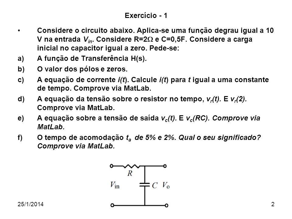 25/1/2014Prof. RCBetini2 Exercício - 1 Considere o circuito abaixo. Aplica-se uma função degrau igual a 10 V na entrada V in. Considere R=2 e C=0,5F.