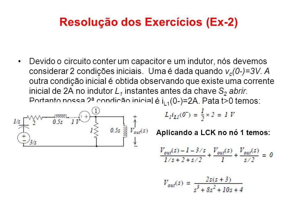 Resolução dos Exercícios (Ex-2) Devido o circuito conter um capacitor e um indutor, nós devemos considerar 2 condições iniciais. Uma é dada quando v c