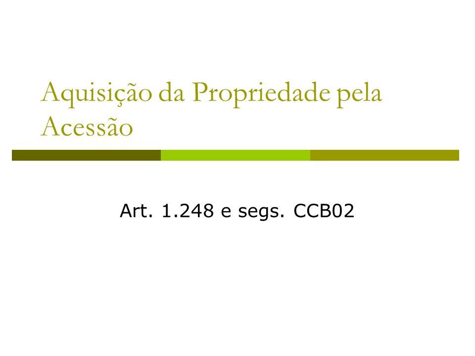 Aquisição da Propriedade pela Acessão Art. 1.248 e segs. CCB02