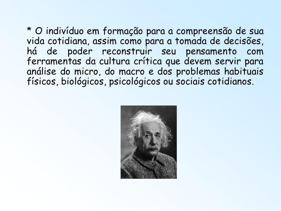 * O indivíduo em formação para a compreensão de sua vida cotidiana, assim como para a tomada de decisões, há de poder reconstruir seu pensamento com f