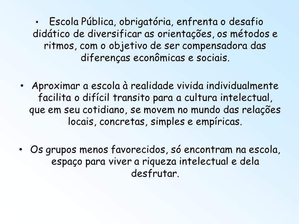 Escola Pública, obrigatória, enfrenta o desafio didático de diversificar as orientações, os métodos e ritmos, com o objetivo de ser compensadora das d