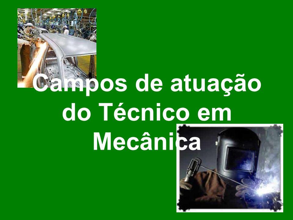 O Técnico em Mecânica poderá atuar nas seguintes áreas: Indústrias mecânicas, metalúrgicas e de mineração.