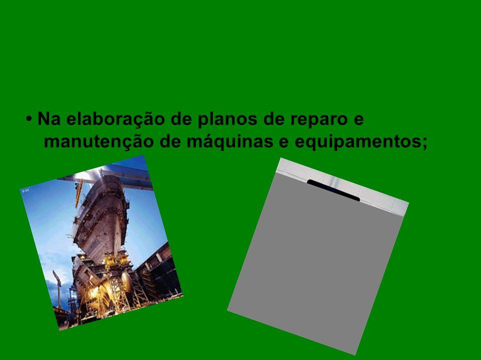 Na elaboração de planos de reparo e manutenção de máquinas e equipamentos;