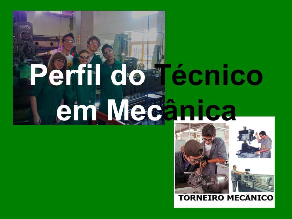 O perfil do técnico em Mecânica pressupõe espírito crítico, criatividade e consciência, devendo ser generalista com sólida e avançada formação técnica.