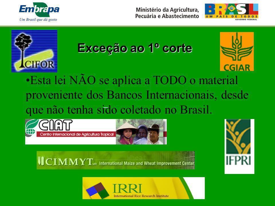 Exceção ao 1º corte Esta lei NÃO se aplica a TODO o material proveniente dos Bancos Internacionais, desde que não tenha sido coletado no Brasil.