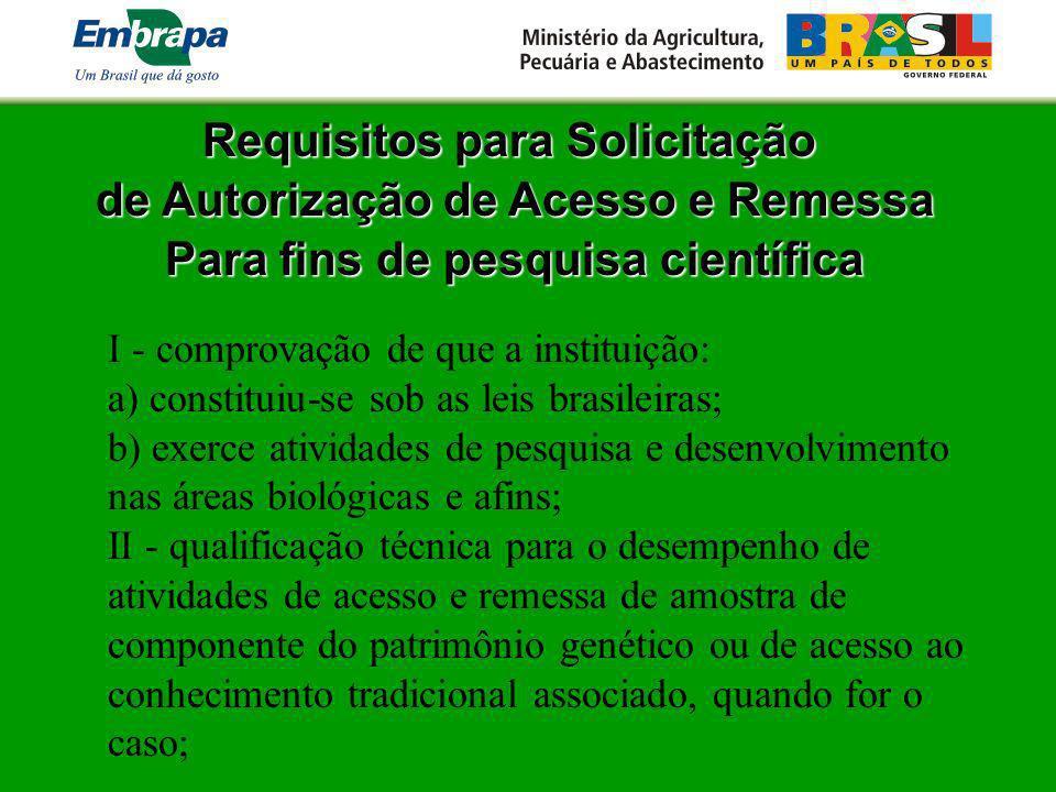 Requisitos para Solicitação de Autorização de Acesso e Remessa Para fins de pesquisa científica I - comprovação de que a instituição: a) constituiu-se