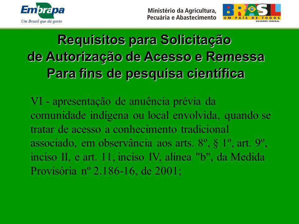 Requisitos para Solicitação de Autorização de Acesso e Remessa Para fins de pesquisa científica VI - apresentação de anuência prévia da comunidade ind