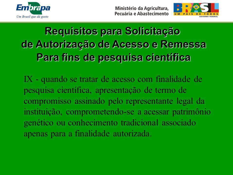 Requisitos para Solicitação de Autorização de Acesso e Remessa Para fins de pesquisa científica IX - quando se tratar de acesso com finalidade de pesq