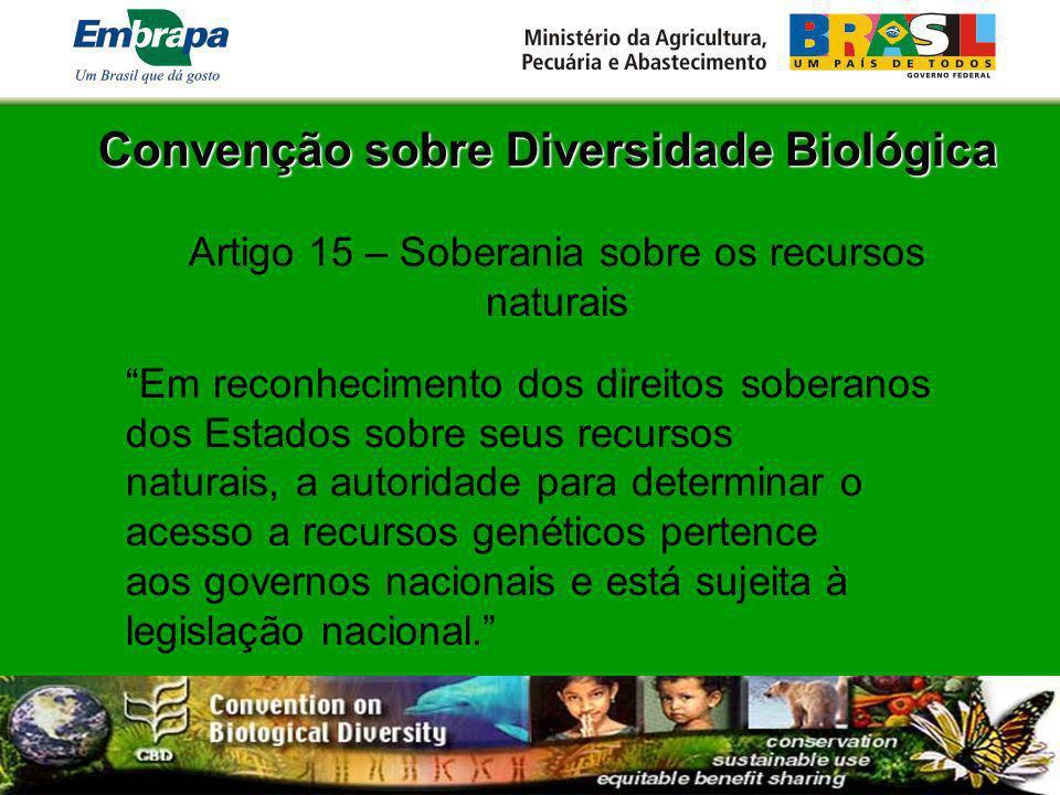 Convenção sobre Diversidade Biológica Artigo 15 – Soberania sobre os recursos naturais Em reconhecimento dos direitos soberanos dos Estados sobre seus