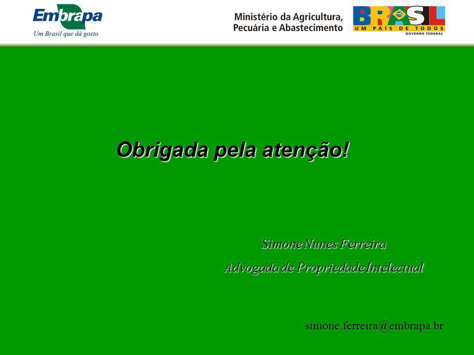 Obrigada pela atenção! Simone Nunes Ferreira Advogada de Propriedade Intelectual simone.ferreira@embrapa.br