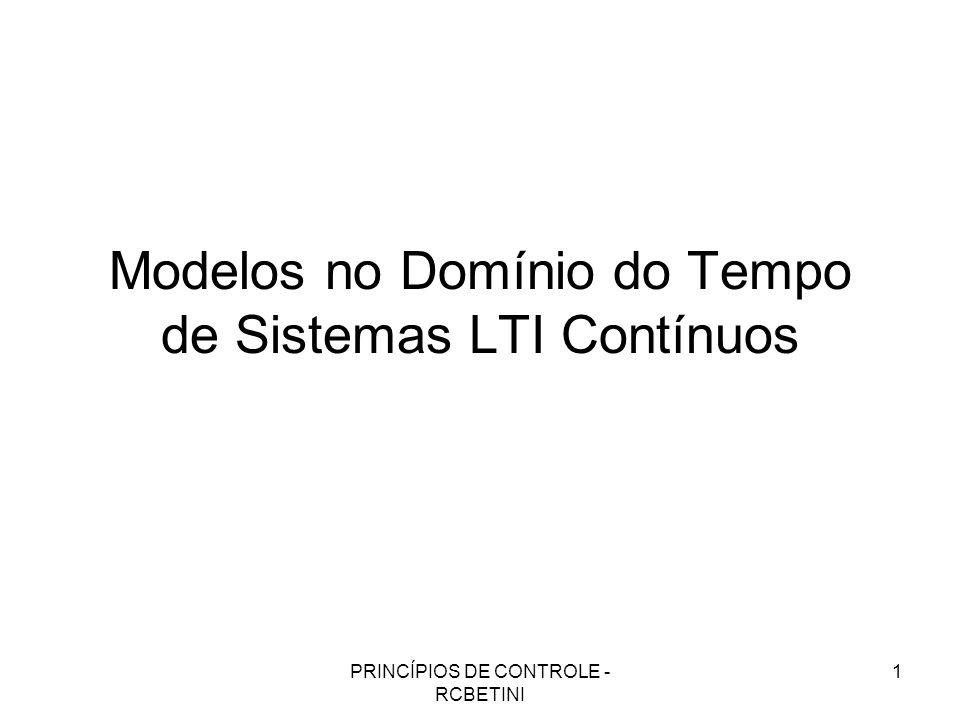 PRINCÍPIOS DE CONTROLE - RCBETINI 1 Modelos no Domínio do Tempo de Sistemas LTI Contínuos