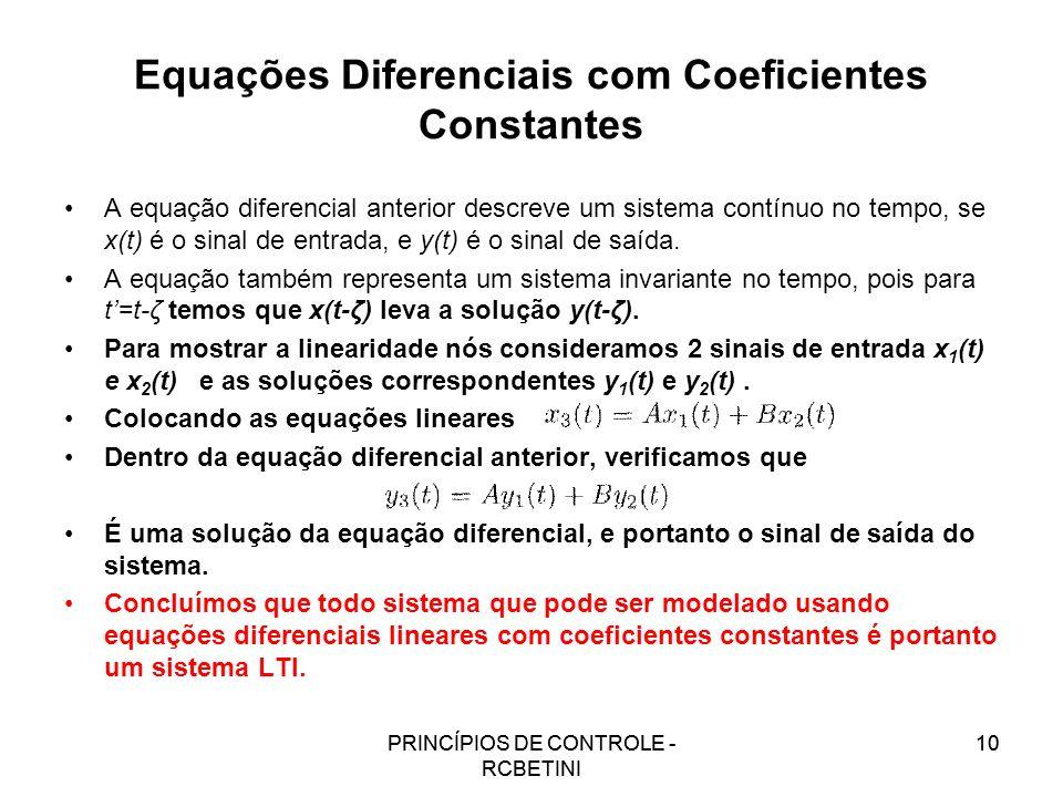 PRINCÍPIOS DE CONTROLE - RCBETINI 10 Equações Diferenciais com Coeficientes Constantes A equação diferencial anterior descreve um sistema contínuo no