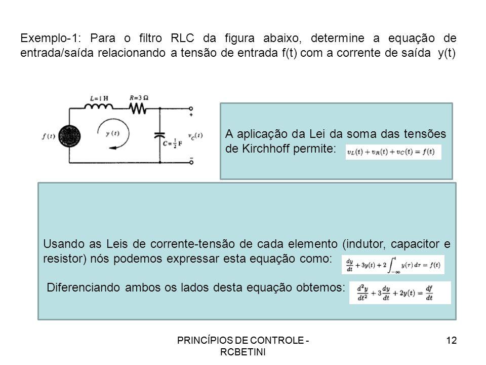 PRINCÍPIOS DE CONTROLE - RCBETINI 12 Exemplo-1: Para o filtro RLC da figura abaixo, determine a equação de entrada/saída relacionando a tensão de entr