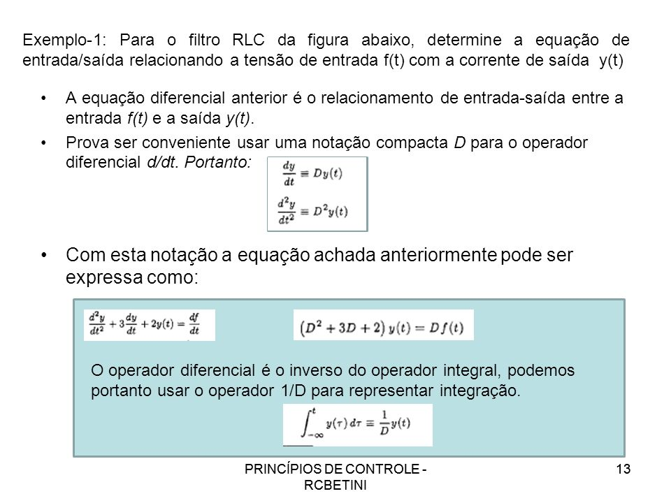 PRINCÍPIOS DE CONTROLE - RCBETINI 13 Exemplo-1: Para o filtro RLC da figura abaixo, determine a equação de entrada/saída relacionando a tensão de entr