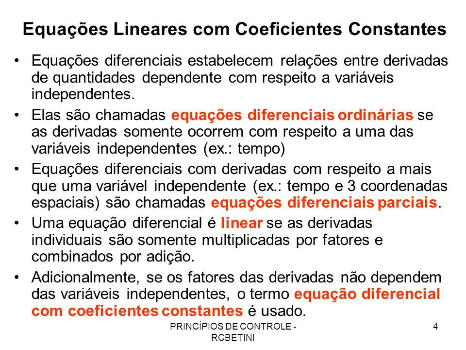 PRINCÍPIOS DE CONTROLE - RCBETINI 4 Equações Lineares com Coeficientes Constantes Equações diferenciais estabelecem relações entre derivadas de quanti