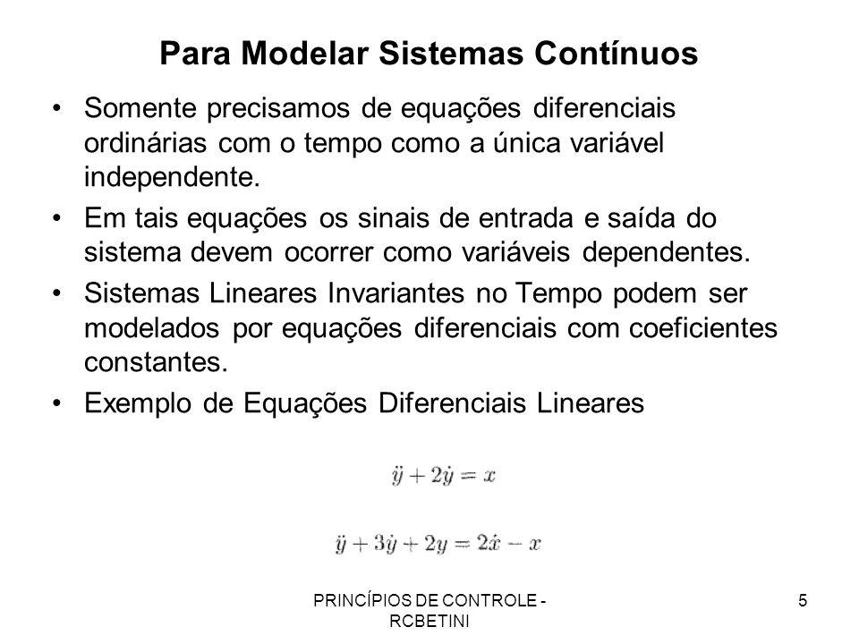 PRINCÍPIOS DE CONTROLE - RCBETINI 5 Para Modelar Sistemas Contínuos Somente precisamos de equações diferenciais ordinárias com o tempo como a única va