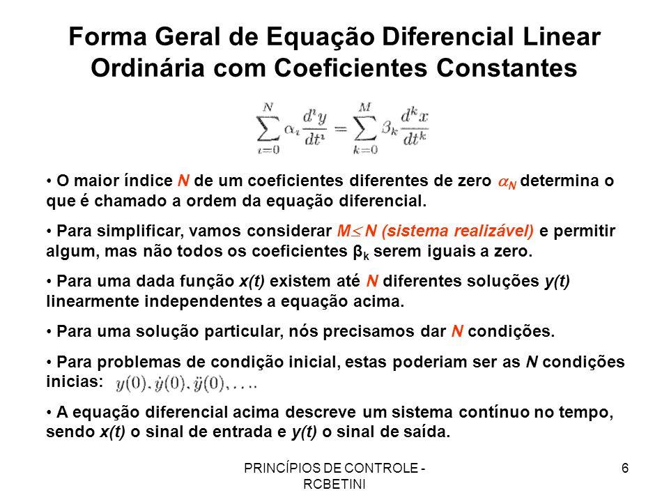 PRINCÍPIOS DE CONTROLE - RCBETINI 6 Forma Geral de Equação Diferencial Linear Ordinária com Coeficientes Constantes O maior índice N de um coeficiente