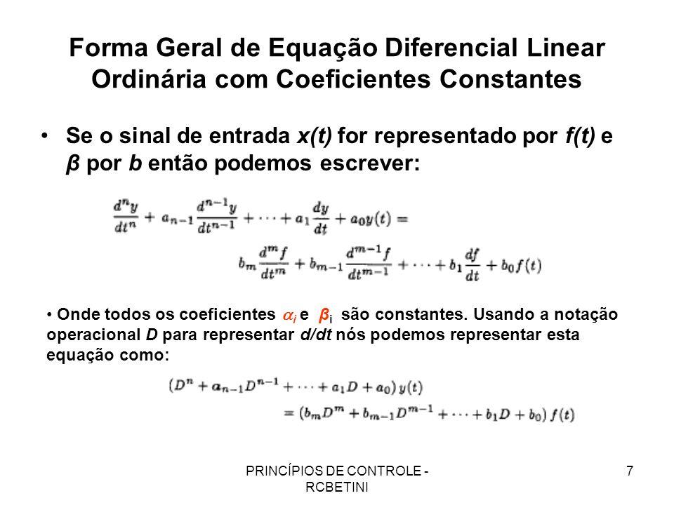 PRINCÍPIOS DE CONTROLE - RCBETINI 7 Forma Geral de Equação Diferencial Linear Ordinária com Coeficientes Constantes Se o sinal de entrada x(t) for rep