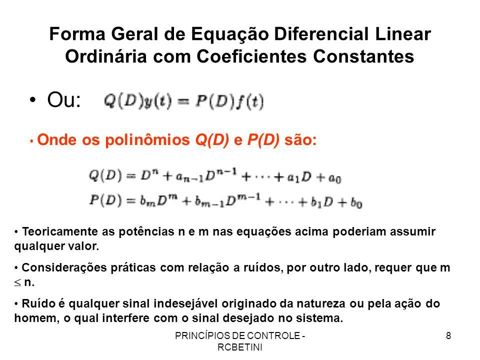 PRINCÍPIOS DE CONTROLE - RCBETINI 8 Forma Geral de Equação Diferencial Linear Ordinária com Coeficientes Constantes Ou: Onde os polinômios Q(D) e P(D)