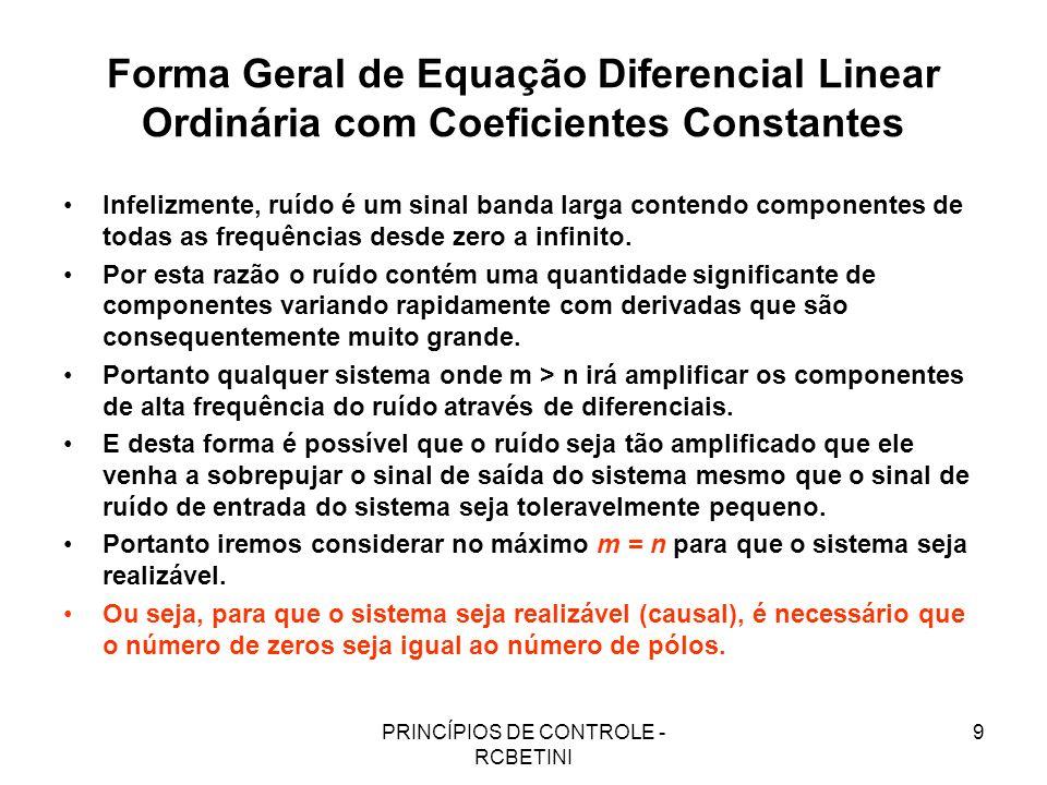 PRINCÍPIOS DE CONTROLE - RCBETINI 9 Forma Geral de Equação Diferencial Linear Ordinária com Coeficientes Constantes Infelizmente, ruído é um sinal ban