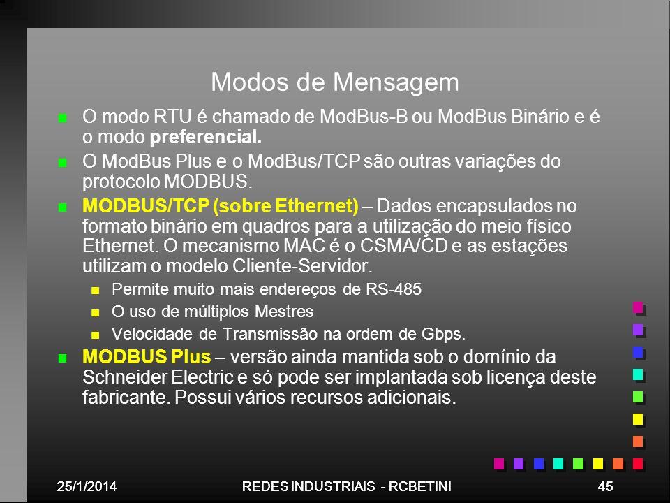 25/1/201445REDES INDUSTRIAIS - RCBETINI25/1/201445REDES INDUSTRIAIS - RCBETINI Modos de Mensagem n n O modo RTU é chamado de ModBus-B ou ModBus Binári