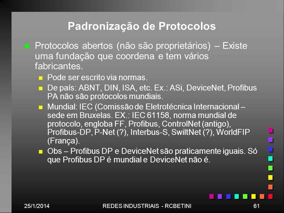 25/1/201461REDES INDUSTRIAIS - RCBETINI Padronização de Protocolos n n Protocolos abertos (não são proprietários) – Existe uma fundação que coordena e