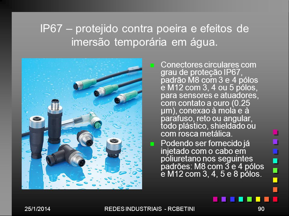 25/1/201490REDES INDUSTRIAIS - RCBETINI IP67 – protejido contra poeira e efeitos de imersão temporária em água. n n Conectores circulares com grau de