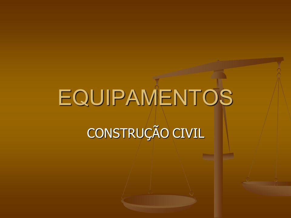 EQUIPAMENTOS CONSTRUÇÃO CIVIL