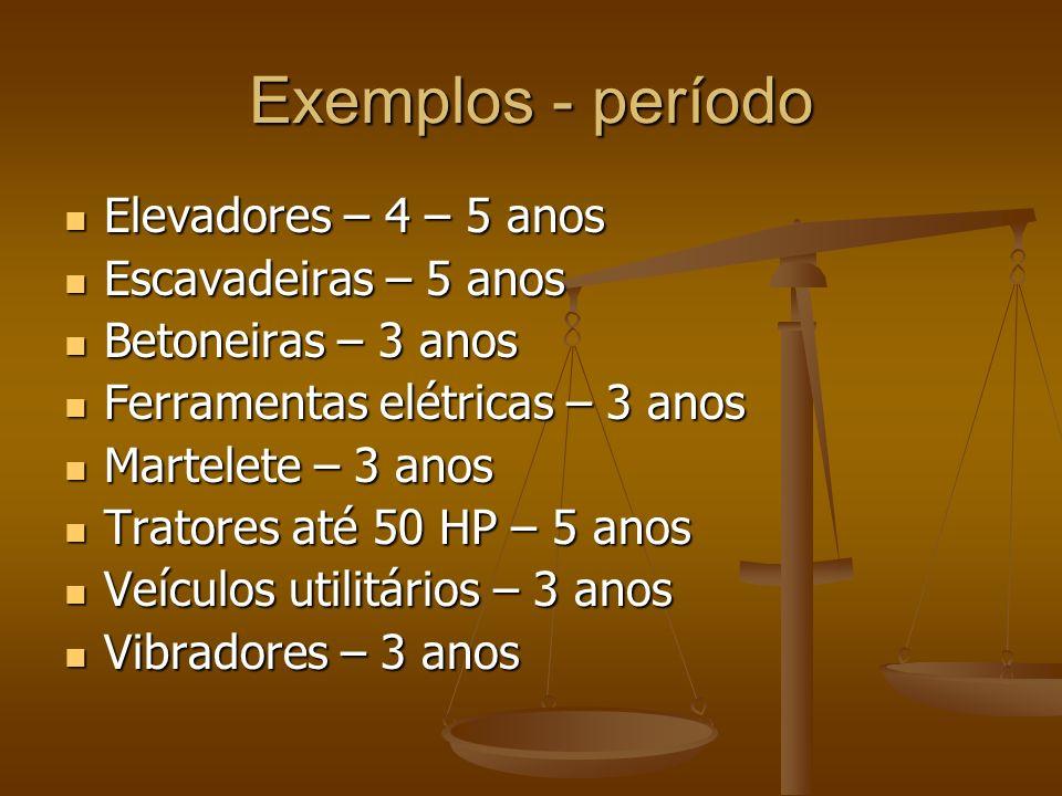 Exemplos - período Elevadores – 4 – 5 anos Elevadores – 4 – 5 anos Escavadeiras – 5 anos Escavadeiras – 5 anos Betoneiras – 3 anos Betoneiras – 3 anos