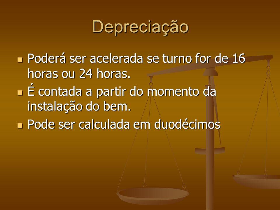 Depreciação Poderá ser acelerada se turno for de 16 horas ou 24 horas.