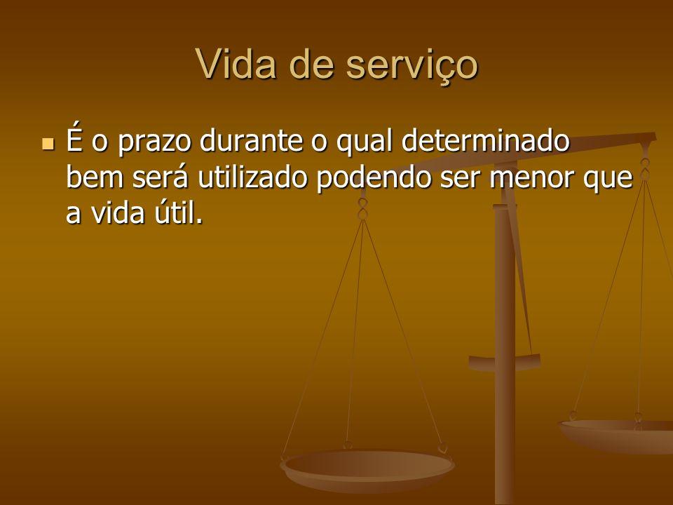 Vida de serviço É o prazo durante o qual determinado bem será utilizado podendo ser menor que a vida útil. É o prazo durante o qual determinado bem se