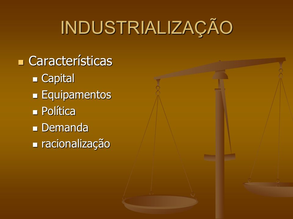 INDUSTRIALIZAÇÃO Características Características Capital Capital Equipamentos Equipamentos Política Política Demanda Demanda racionalização racionaliz