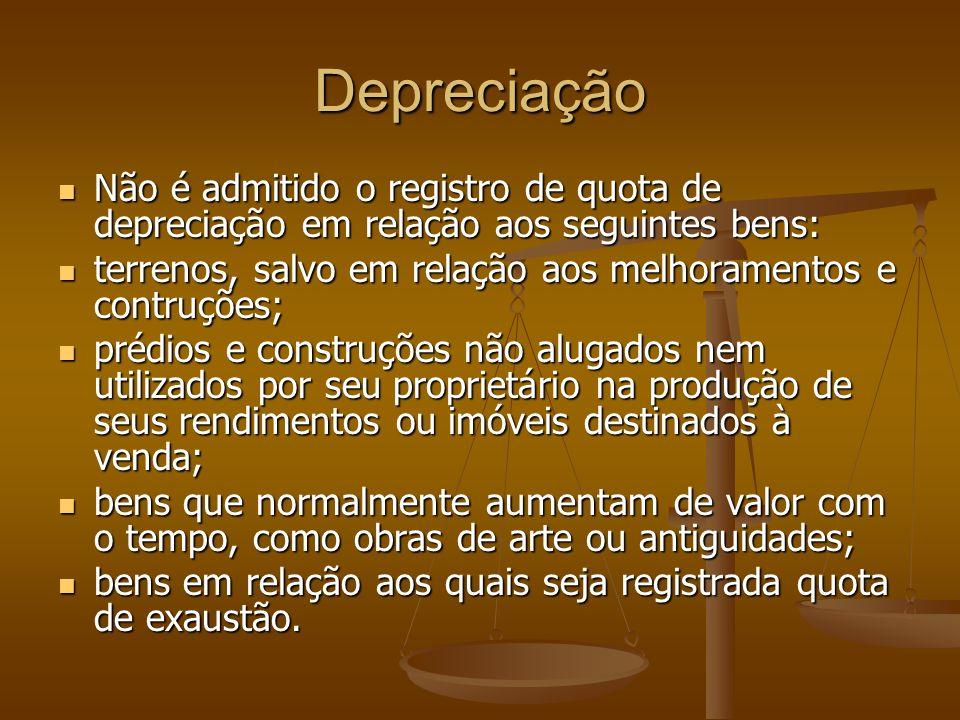 Depreciação Não é admitido o registro de quota de depreciação em relação aos seguintes bens: Não é admitido o registro de quota de depreciação em rela
