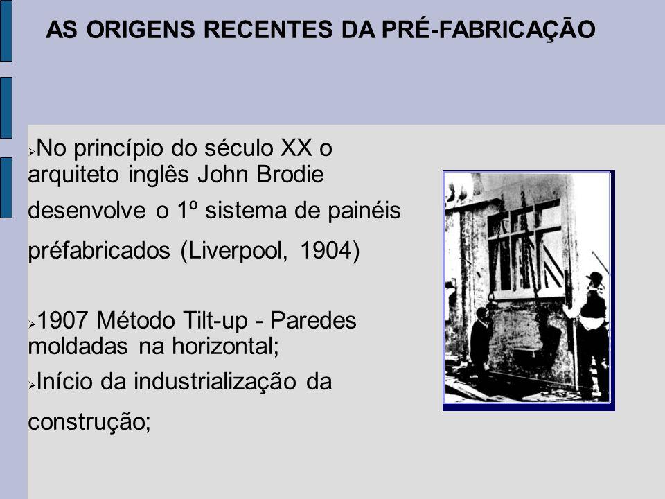 AS ORIGENS RECENTES DA PRÉ-FABRICAÇÃO No princípio do século XX o arquiteto inglês John Brodie desenvolve o 1º sistema de painéis préfabricados (Liver