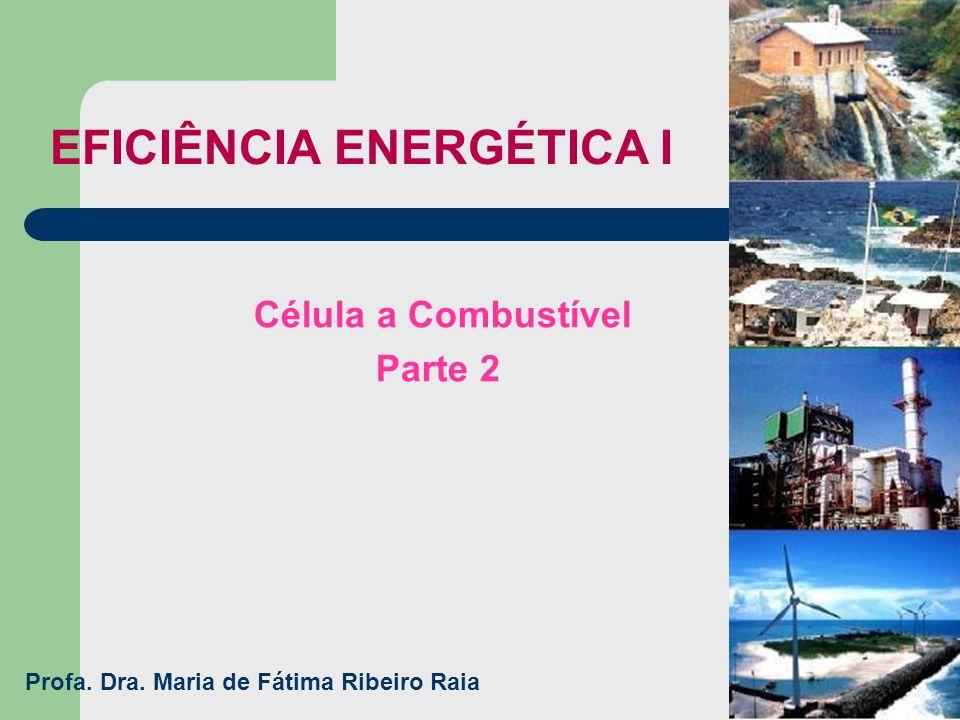 EFICIÊNCIA ENERGÉTICA I Célula a Combustível Parte 2 Profa. Dra. Maria de Fátima Ribeiro Raia