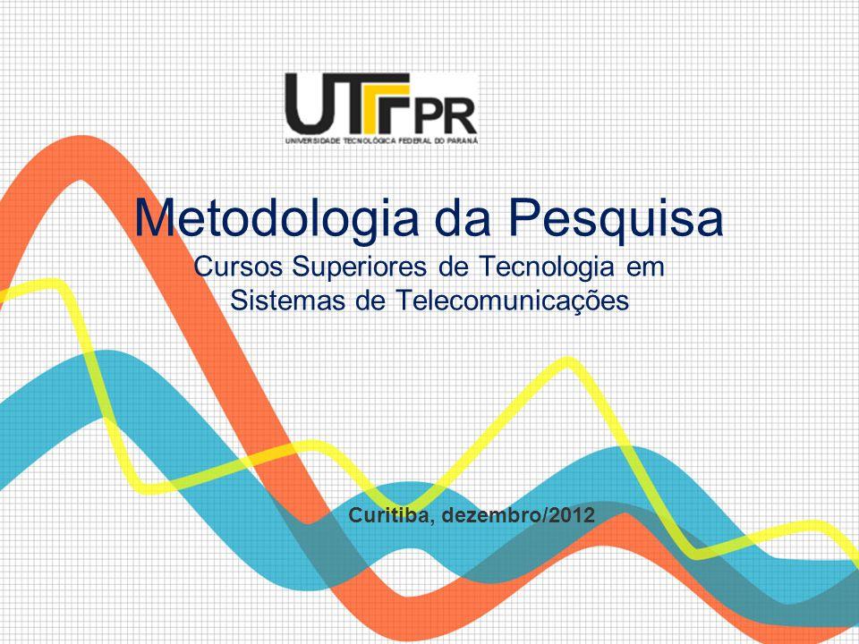 Metodologia da Pesquisa Cursos Superiores de Tecnologia em Sistemas de Telecomunicações Curitiba, dezembro/2012