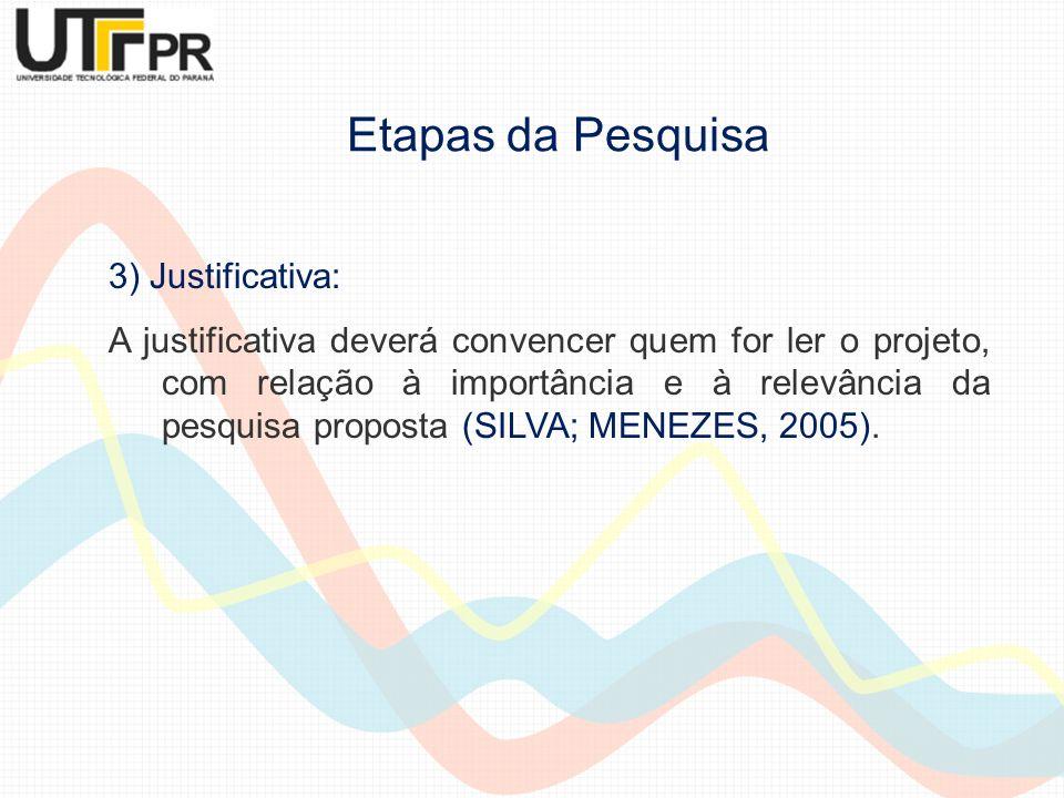 3) Justificativa: A justificativa deverá convencer quem for ler o projeto, com relação à importância e à relevância da pesquisa proposta (SILVA; MENEZ