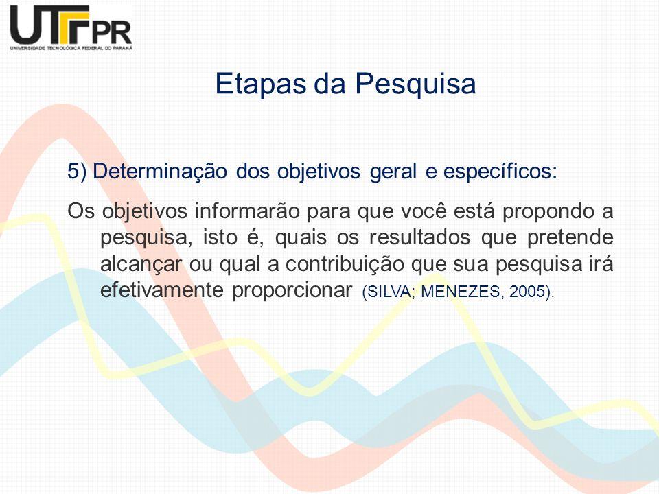 5) Determinação dos objetivos geral e específicos: Os objetivos informarão para que você está propondo a pesquisa, isto é, quais os resultados que pre