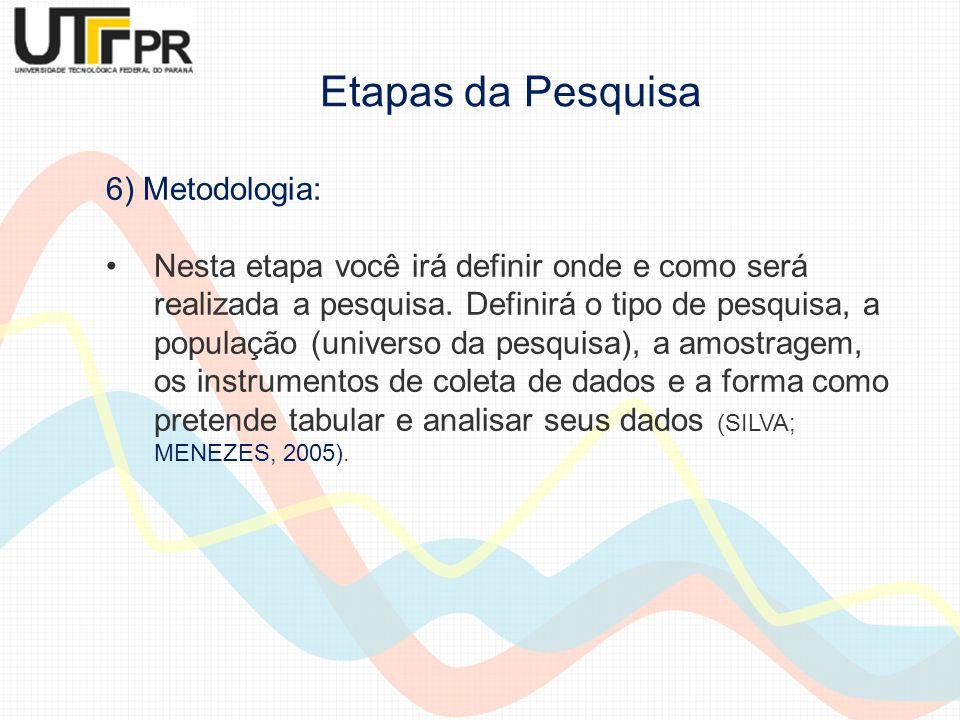 6) Metodologia: Nesta etapa você irá definir onde e como será realizada a pesquisa. Definirá o tipo de pesquisa, a população (universo da pesquisa), a