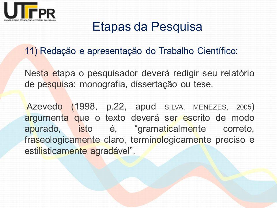 11) Redação e apresentação do Trabalho Científico: Nesta etapa o pesquisador deverá redigir seu relatório de pesquisa: monografia, dissertação ou tese