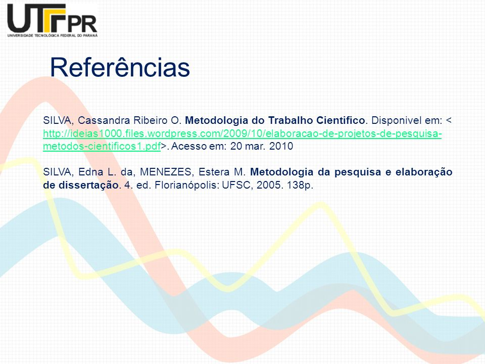 SILVA, Cassandra Ribeiro O. Metodologia do Trabalho Cientifico. Disponivel em:. Acesso em: 20 mar. 2010 http://ideias1000.files.wordpress.com/2009/10/