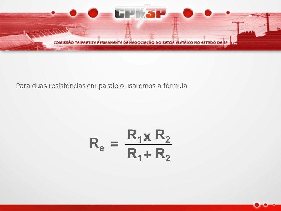 = ReRe 1 R1R1 1 + R2R2 1 + R3R3 1 +... RnRn 1 Para calcularmos a resistência equivalente do circuito paralelo usaremos a fórmula