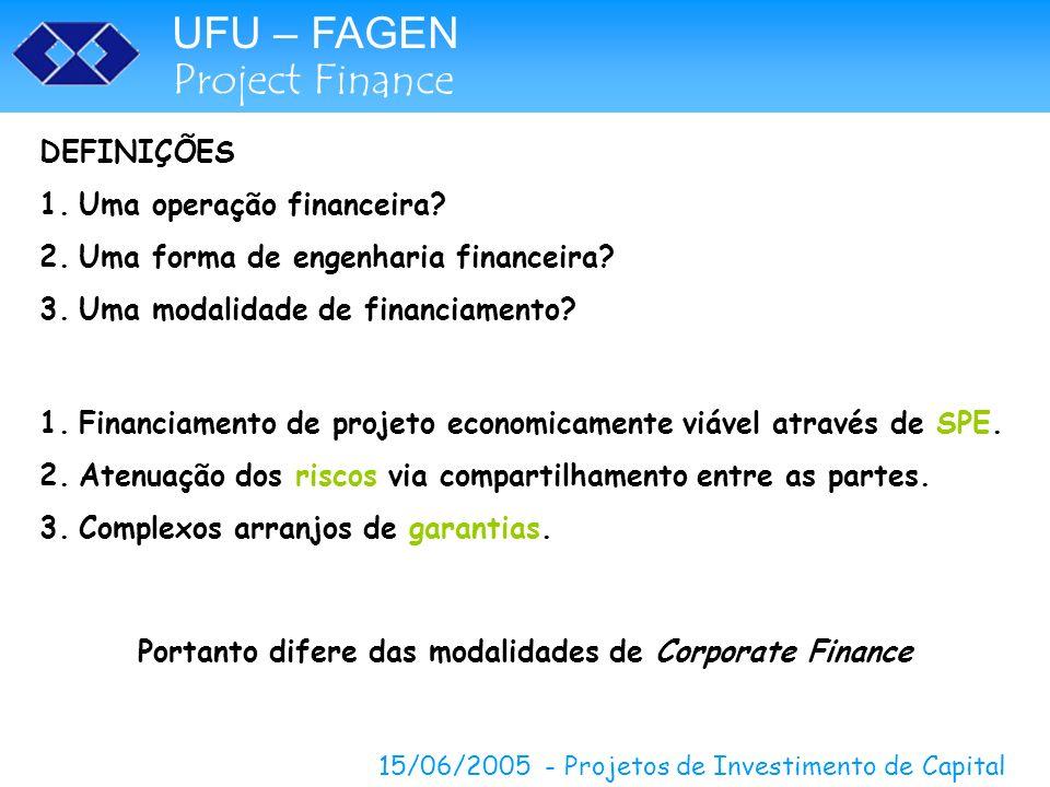 UFU – FAGEN Project Finance 15/06/2005 - Projetos de Investimento de Capital DEFINIÇÕES 1.Uma operação financeira? 2.Uma forma de engenharia financeir