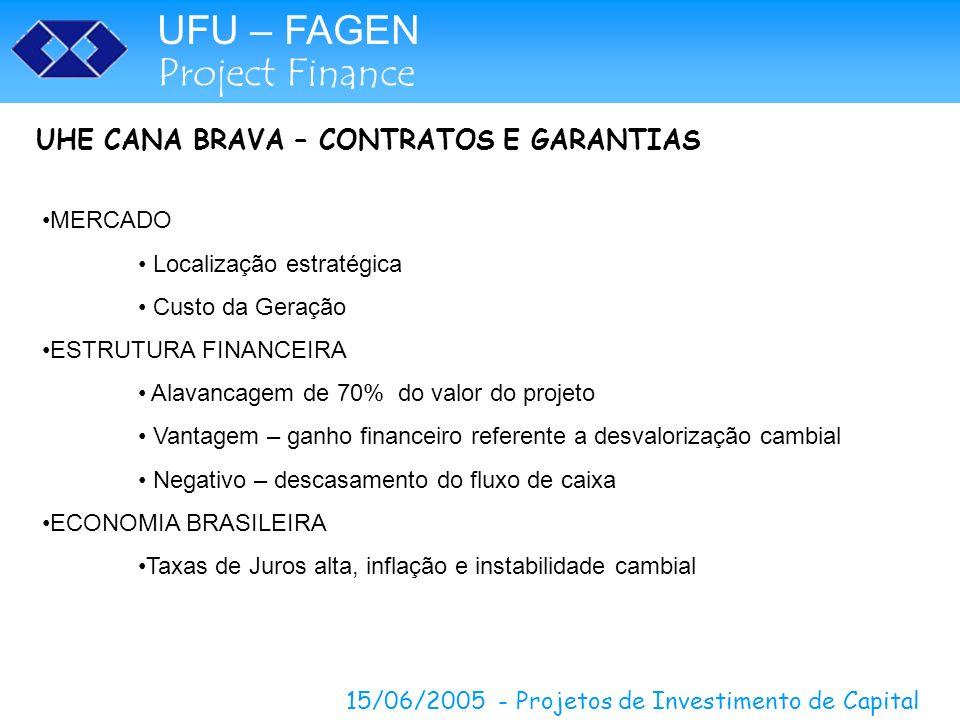 UFU – FAGEN Project Finance 15/06/2005 - Projetos de Investimento de Capital UHE CANA BRAVA – CONTRATOS E GARANTIAS MERCADO Localização estratégica Cu
