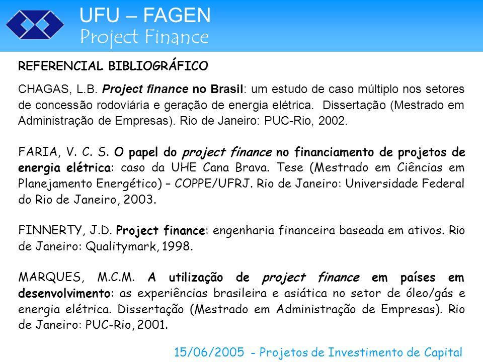 UFU – FAGEN Project Finance 15/06/2005 - Projetos de Investimento de Capital REFERENCIAL BIBLIOGRÁFICO CHAGAS, L.B. Project finance no Brasil: um estu