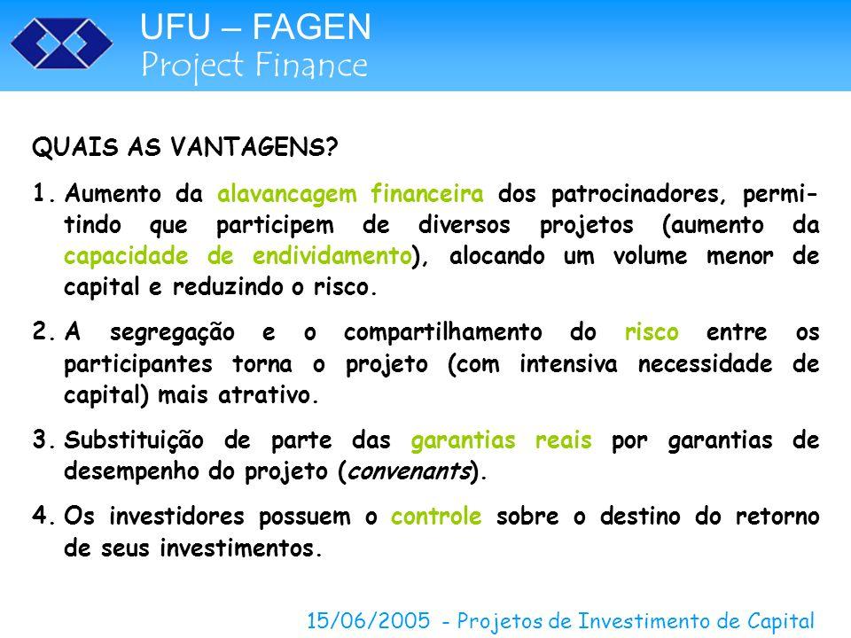 UFU – FAGEN Project Finance 15/06/2005 - Projetos de Investimento de Capital QUAIS AS VANTAGENS? 1.Aumento da alavancagem financeira dos patrocinadore