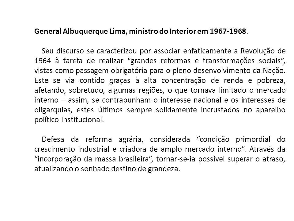 General Albuquerque Lima, ministro do Interior em 1967-1968. Seu discurso se caracterizou por associar enfaticamente a Revolução de 1964 à tarefa de r